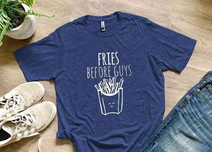 Fries Before Guys Shirts