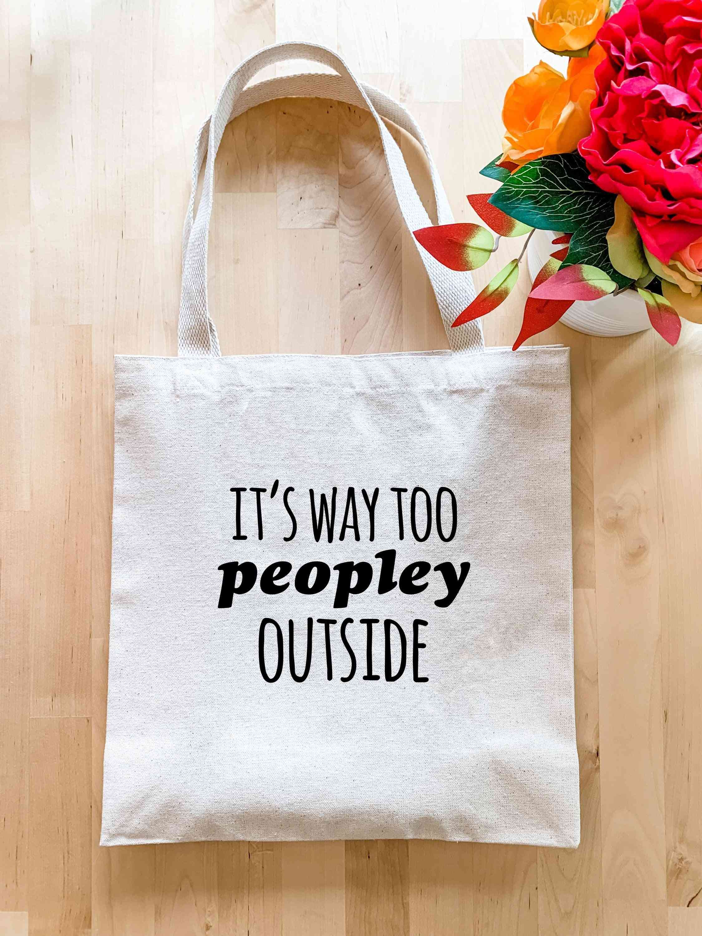 It's Way Too Peopley Outside - Tote Bag