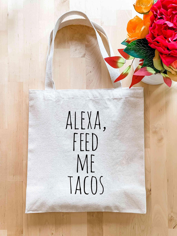 Alexa Feed Me Tacos - Tote Bag