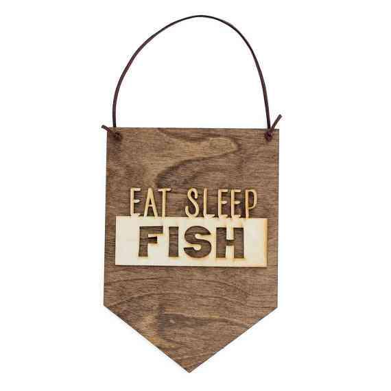 Eat Sleep Fish . Wood Banner