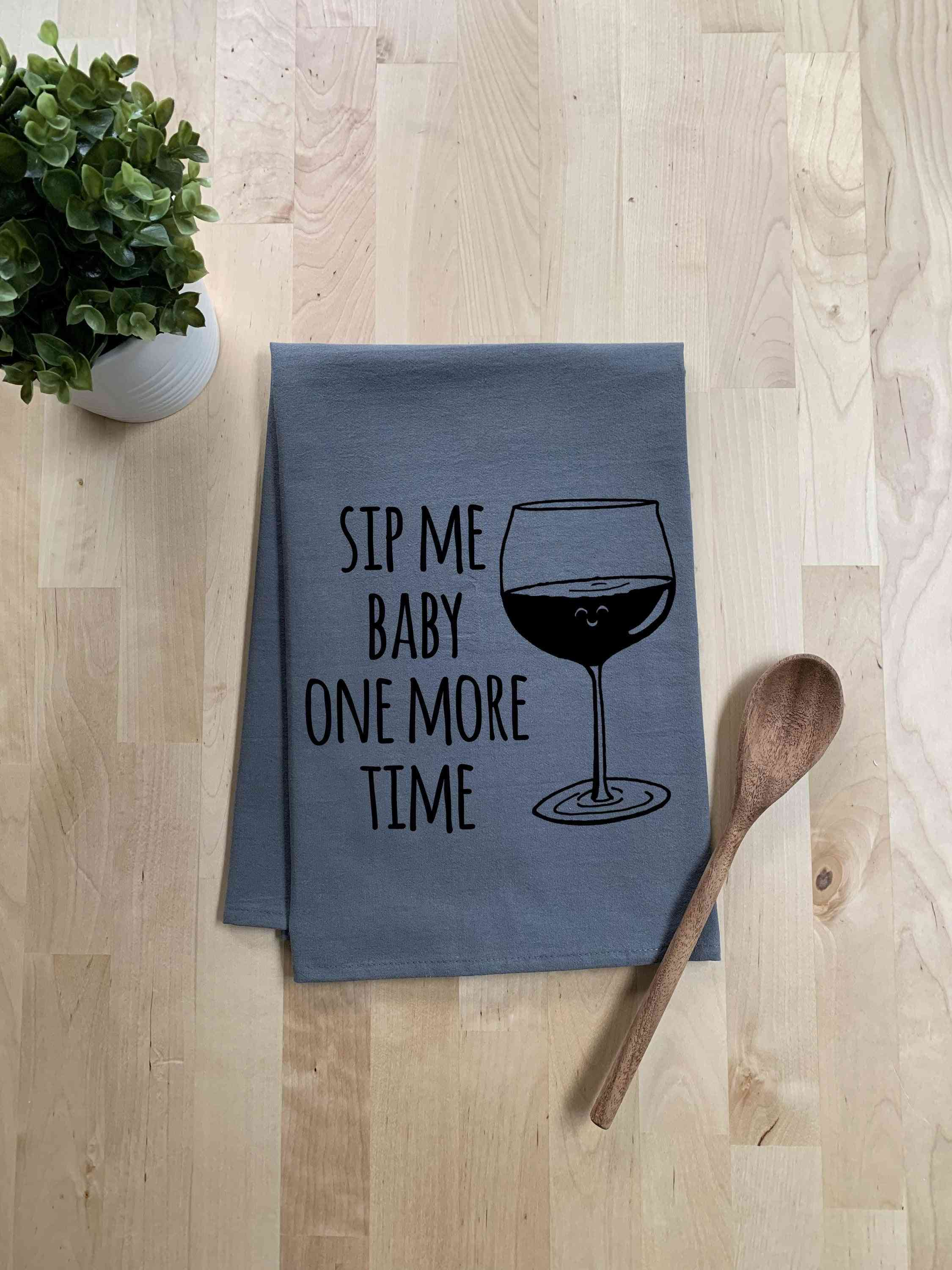 Sip Me Baby One More Time Dish Towel