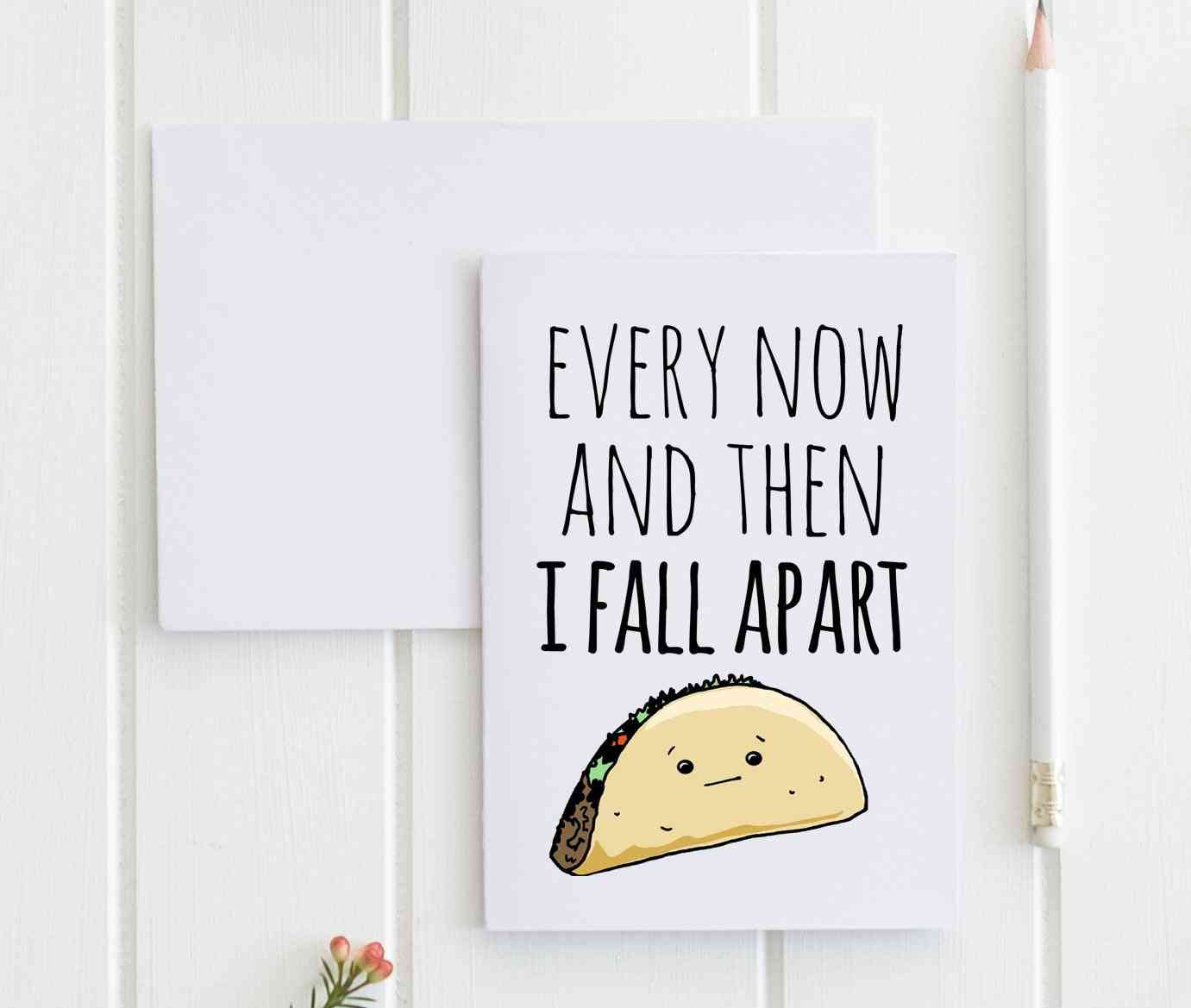 Every Now And Then I Fall Apart (taco) - Greeting Card
