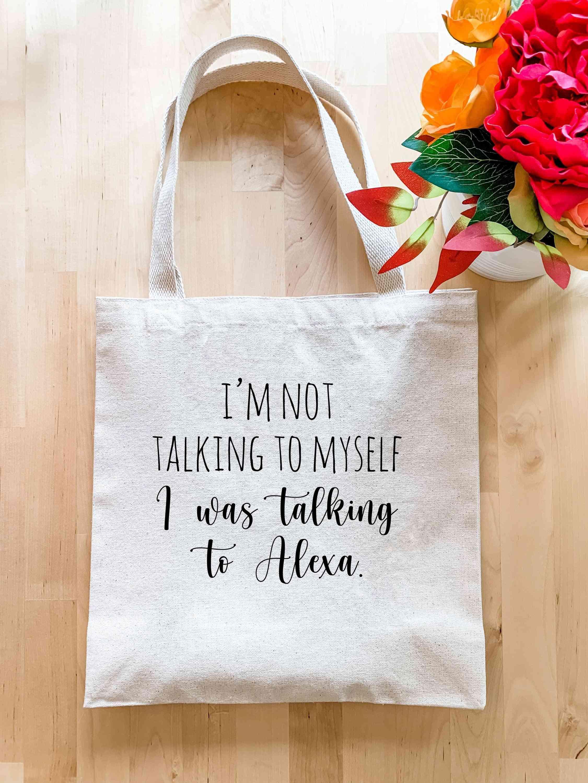 I'm Not Talking To Myself I Was Talking To Alexa - Tote Bag