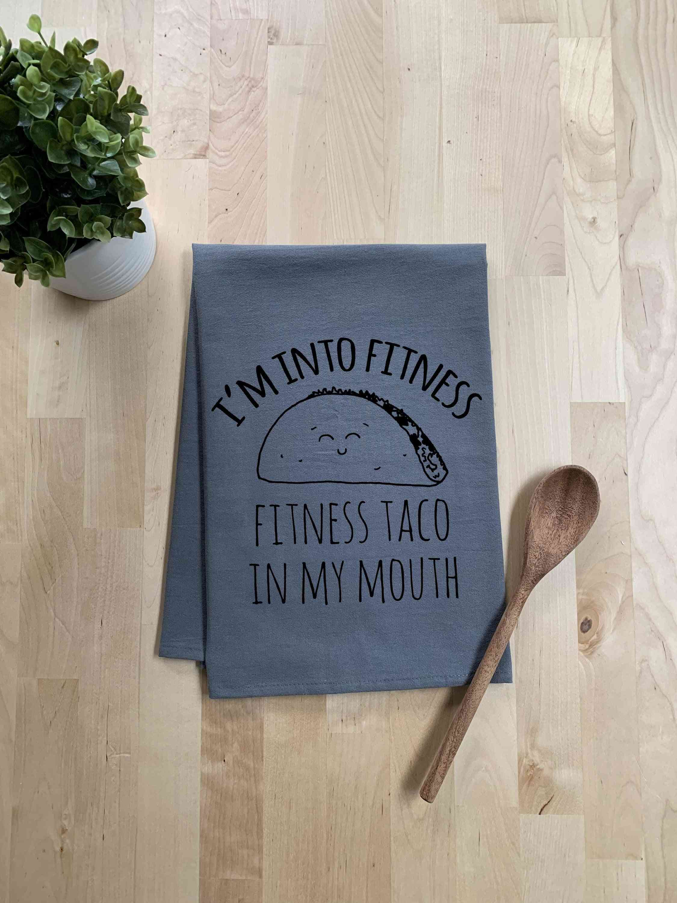 I'm Into Fitness, Fitness Taco In My Mouth Dish Towel