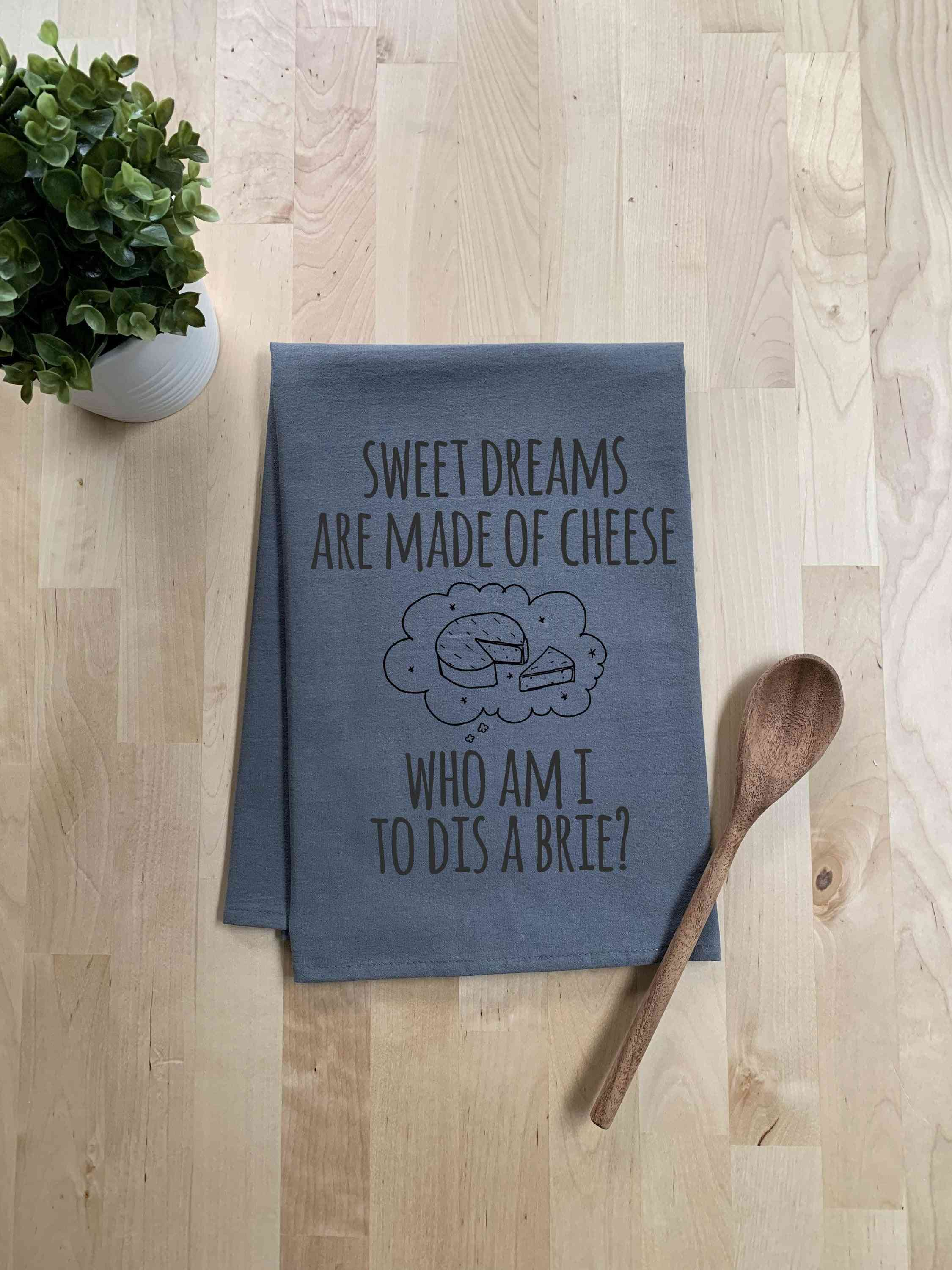 Sweet Dreams Are Made Of Brie Dish Towel