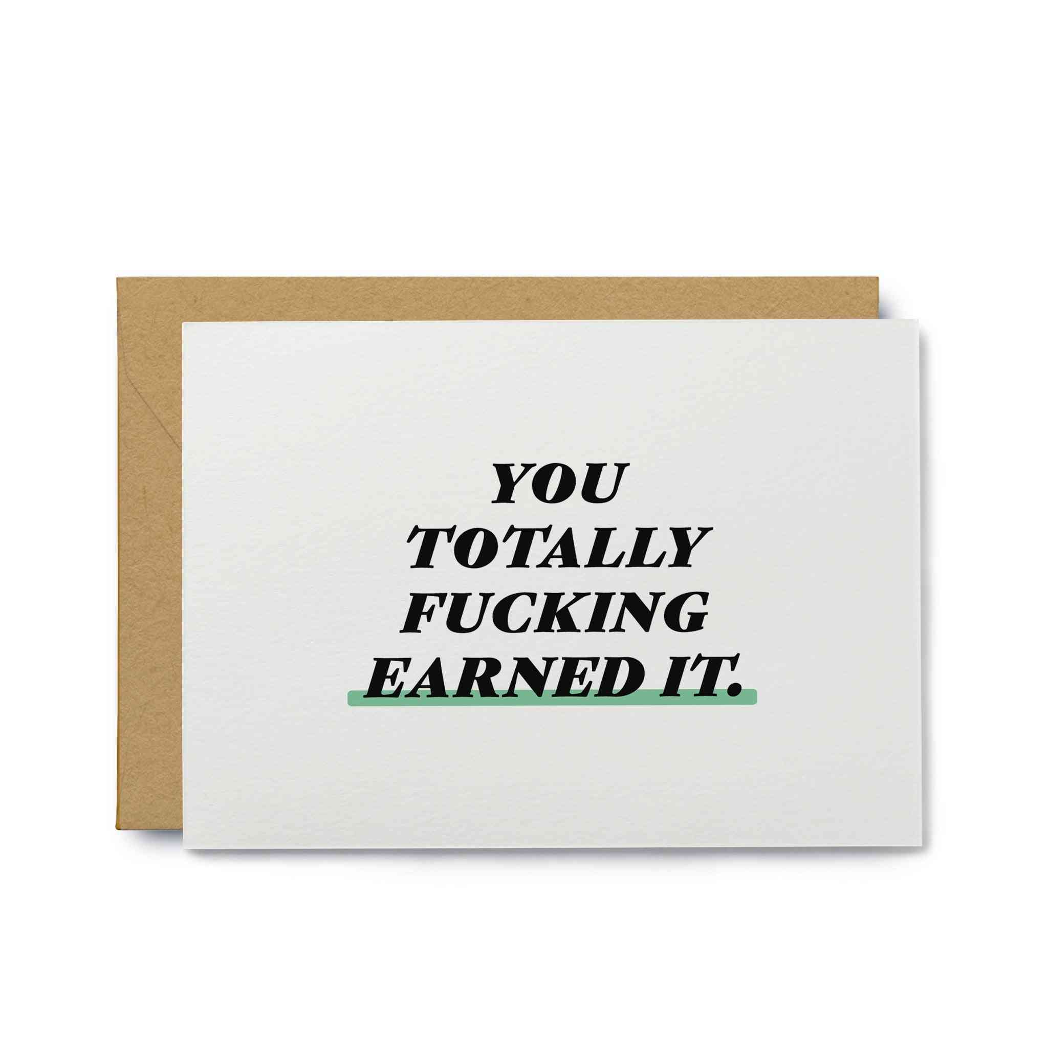 You Totally Fucking Earned It Greeting Card
