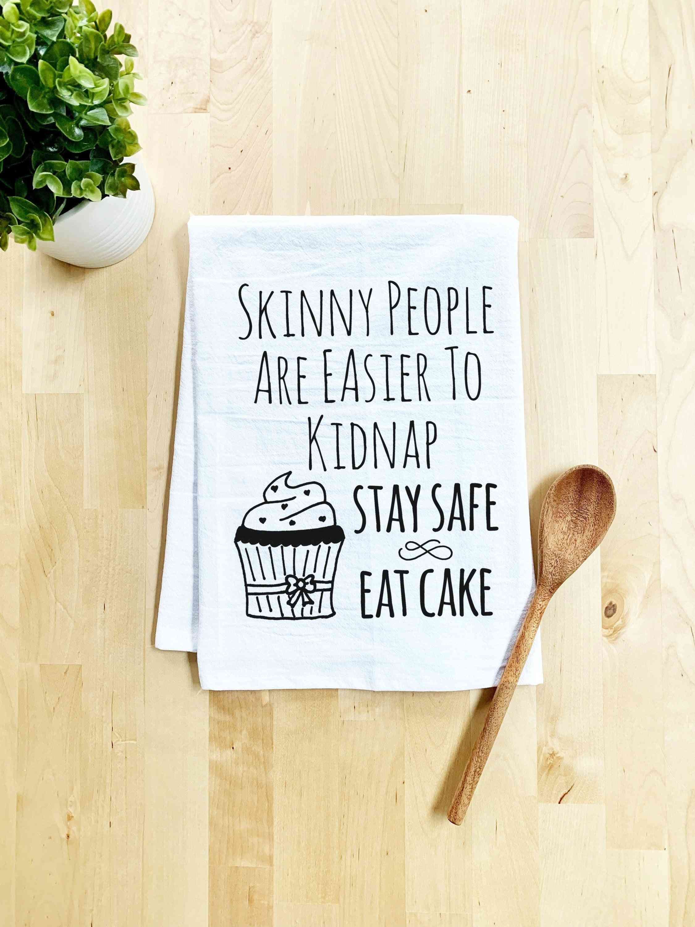 Skinny People Are Easier To Kidnap Stay Safe Eat Cake Dish Towel