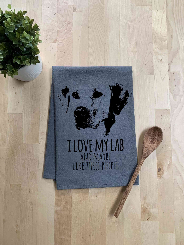 I Love My Lab And Maybe Like Three People-dish Towel