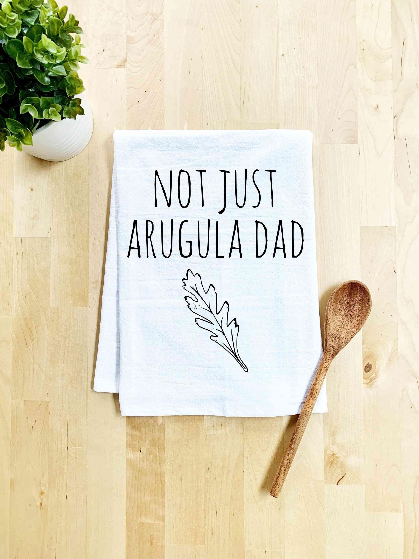 Not Just Arugula Dad Dish Towel