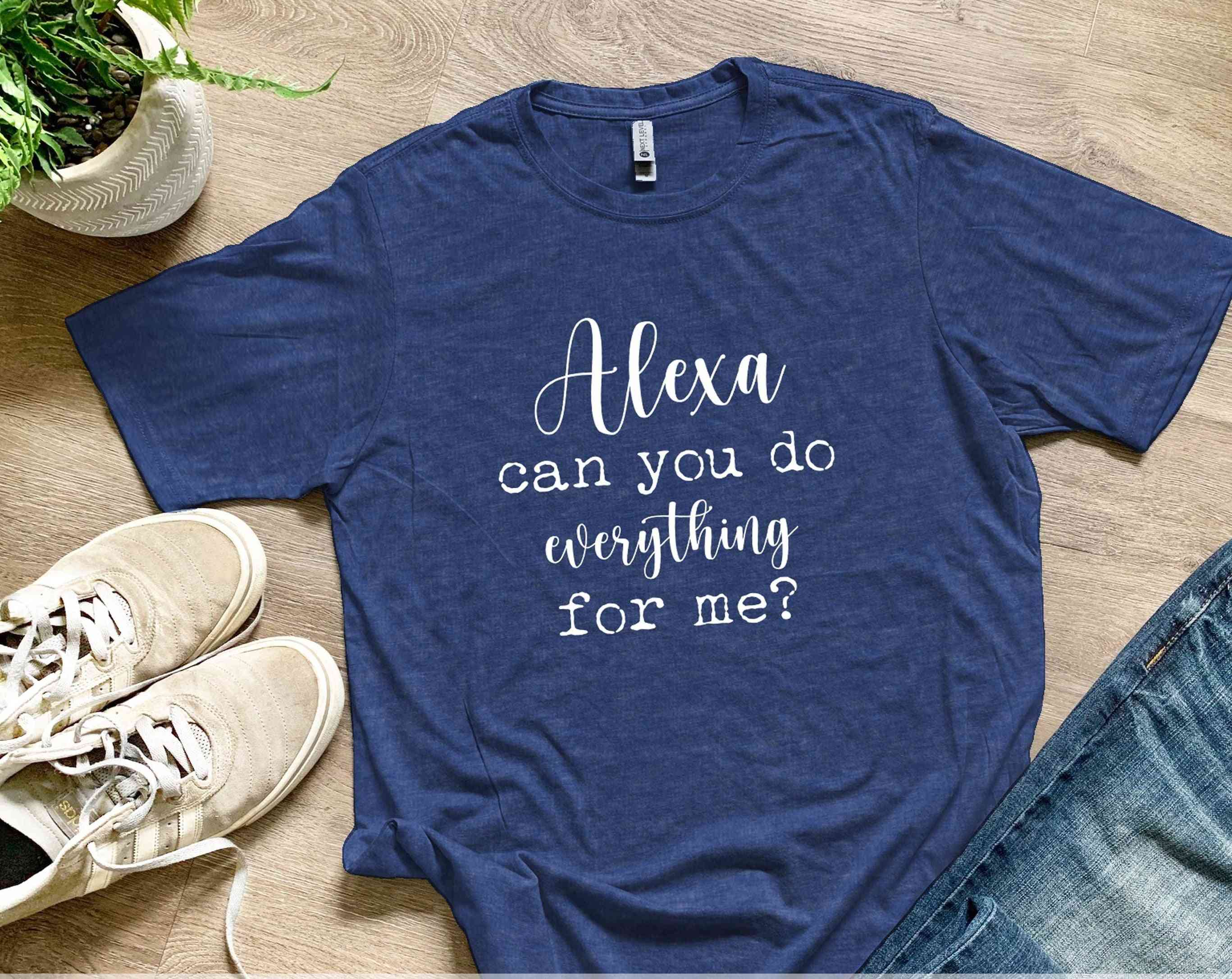 Alexa Can You Do Everything For Me Printed T-shirt