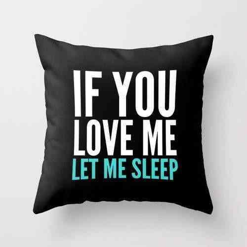 If You Love Me Let Me Sleep Printed Pillow