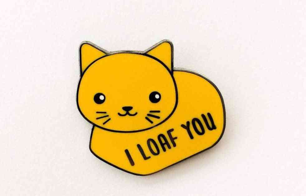 I Loaf You- Cat Enamel Pin