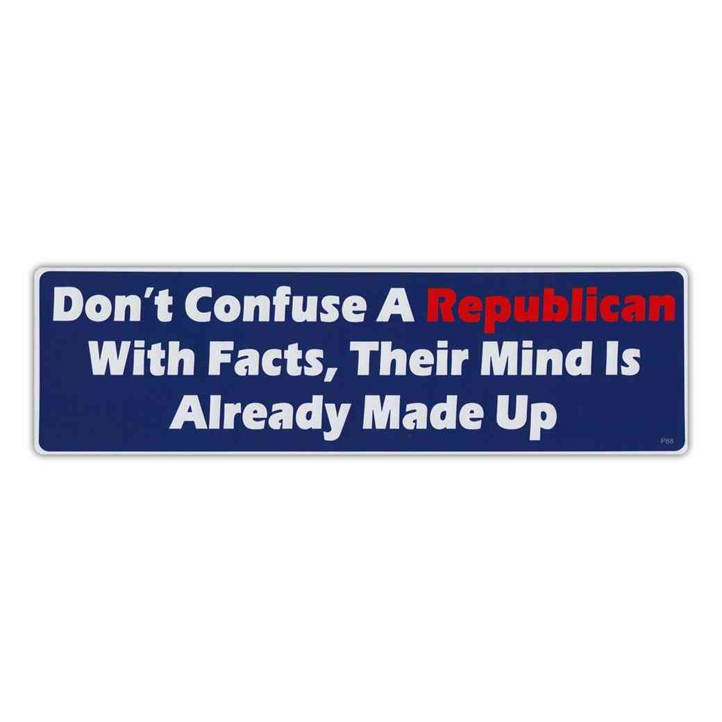 Sticker, Bumper Sticker, Don't Confuse A Republican With Facts, Their