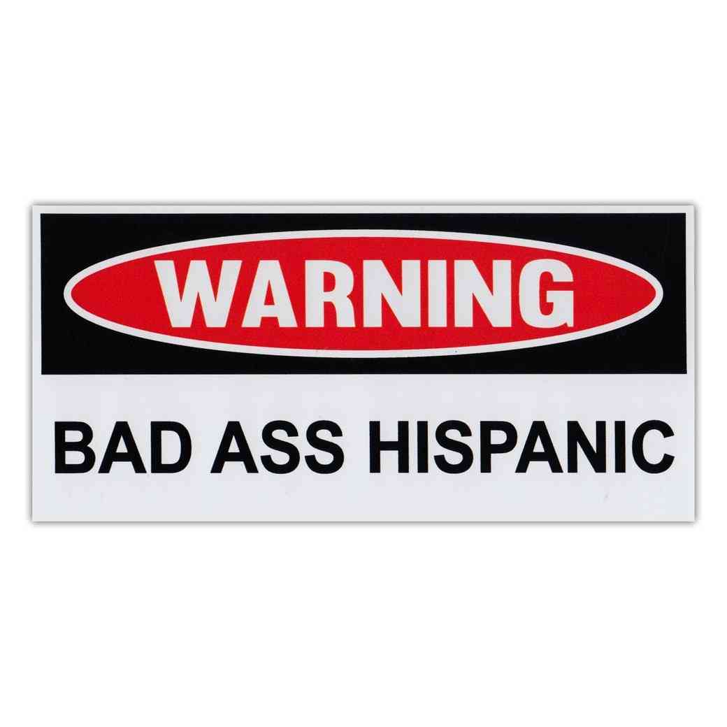 Sticker, Warning Sticker, Bad Ass Hispanic, 6