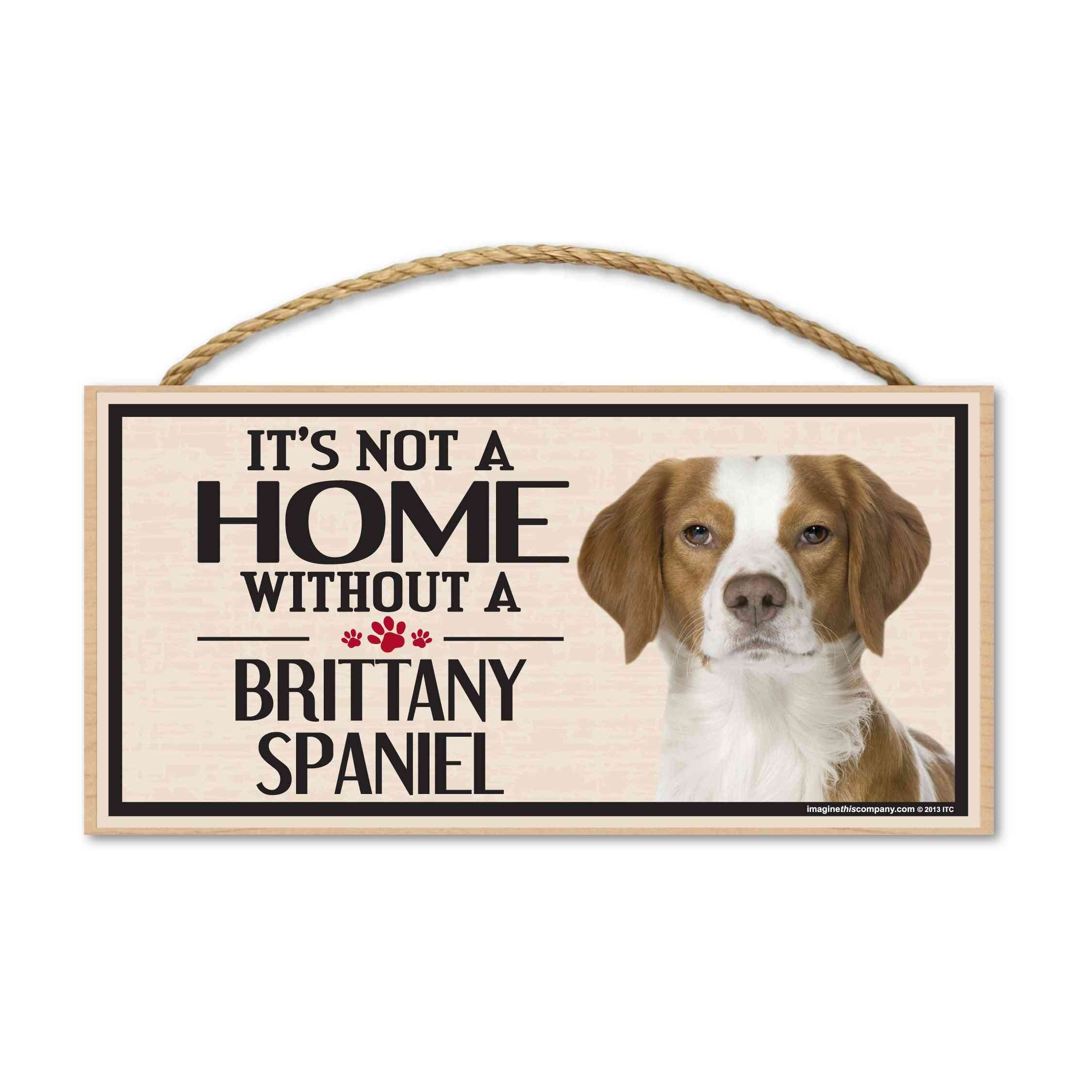 Sign, Wood, It's Not A Home Without A Brittany Spaniel, 10