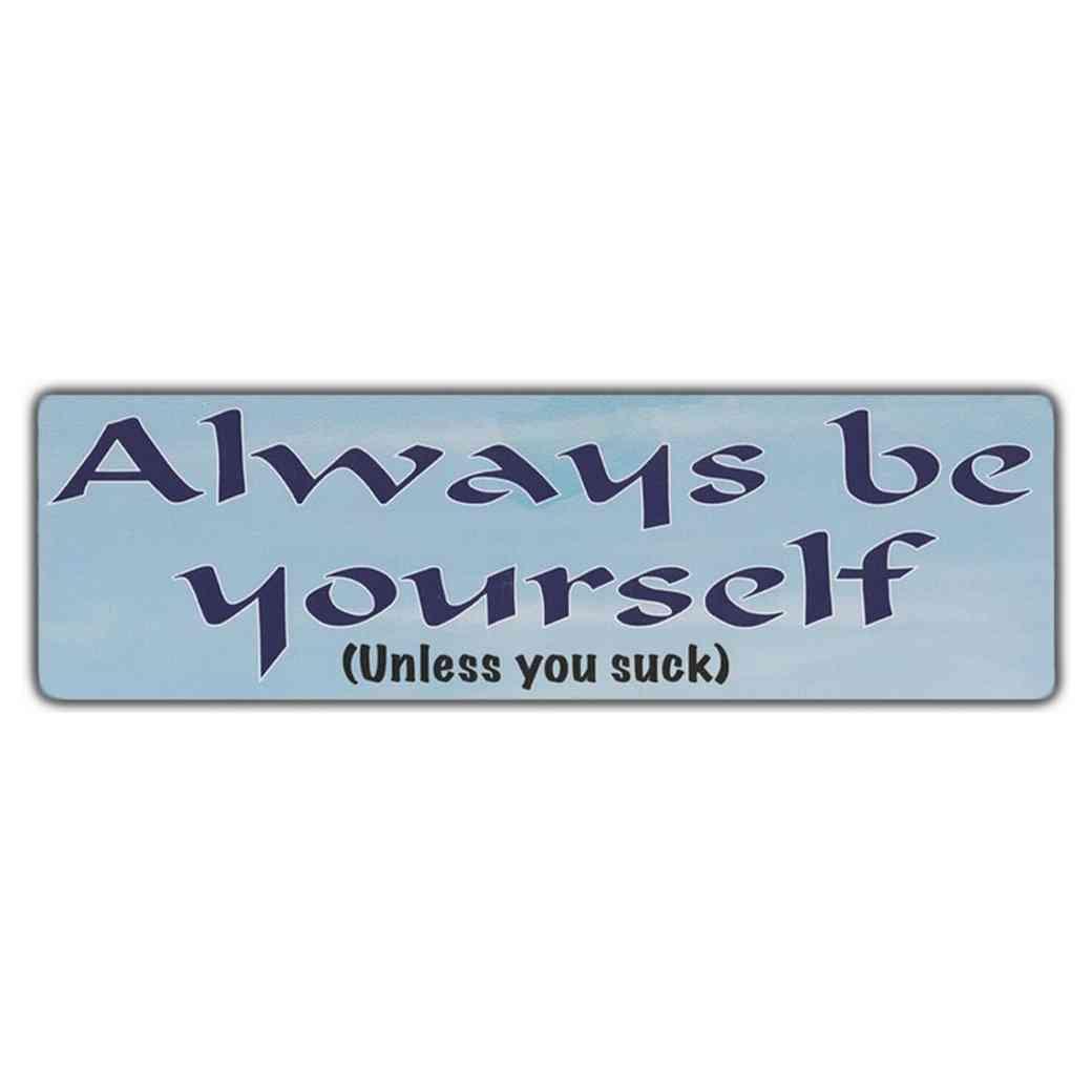 Sticker, Bumper Sticker, Always Be Yourself (unless You Suck), 10