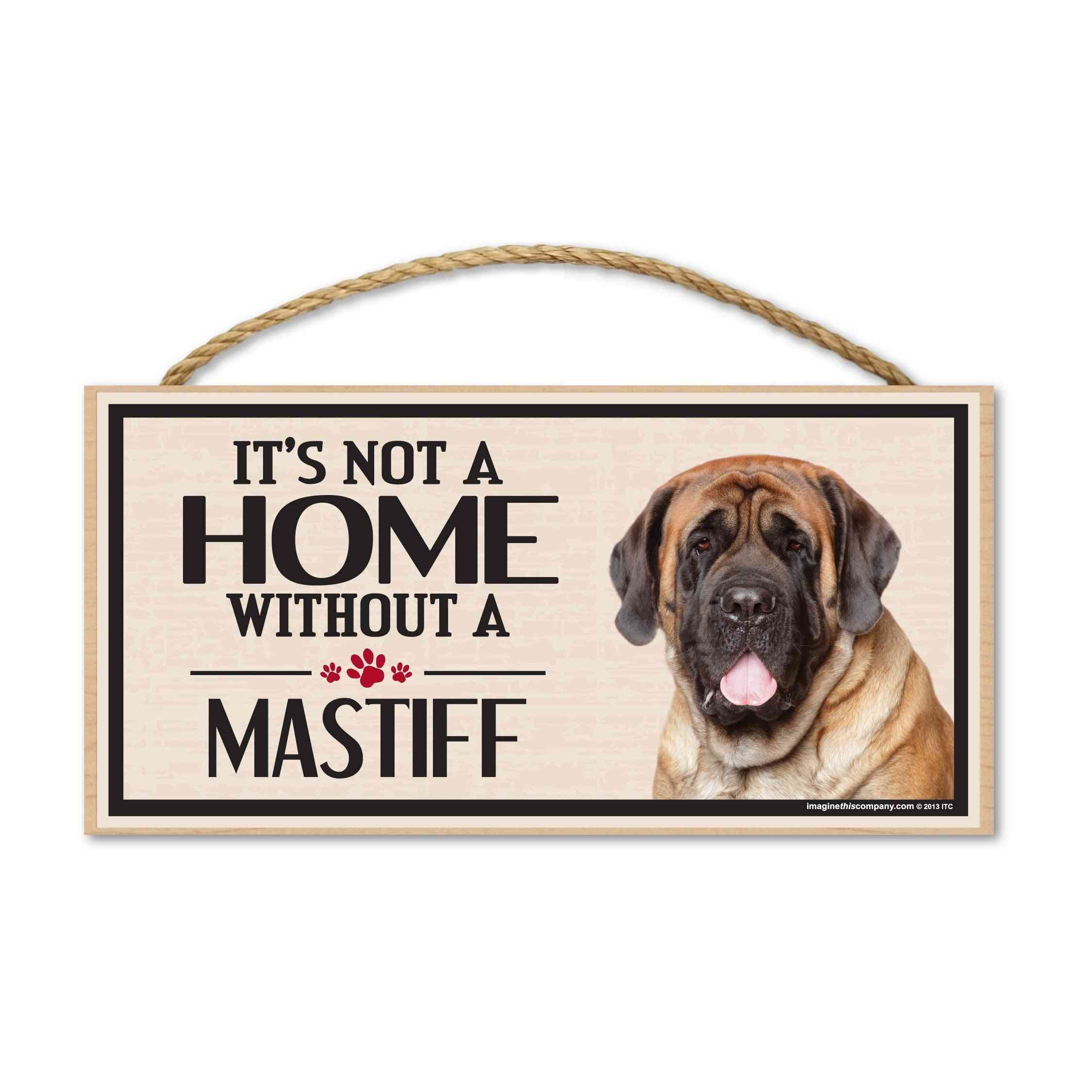 Sign, Wood, It's Not A Home Without A Mastiff, 10