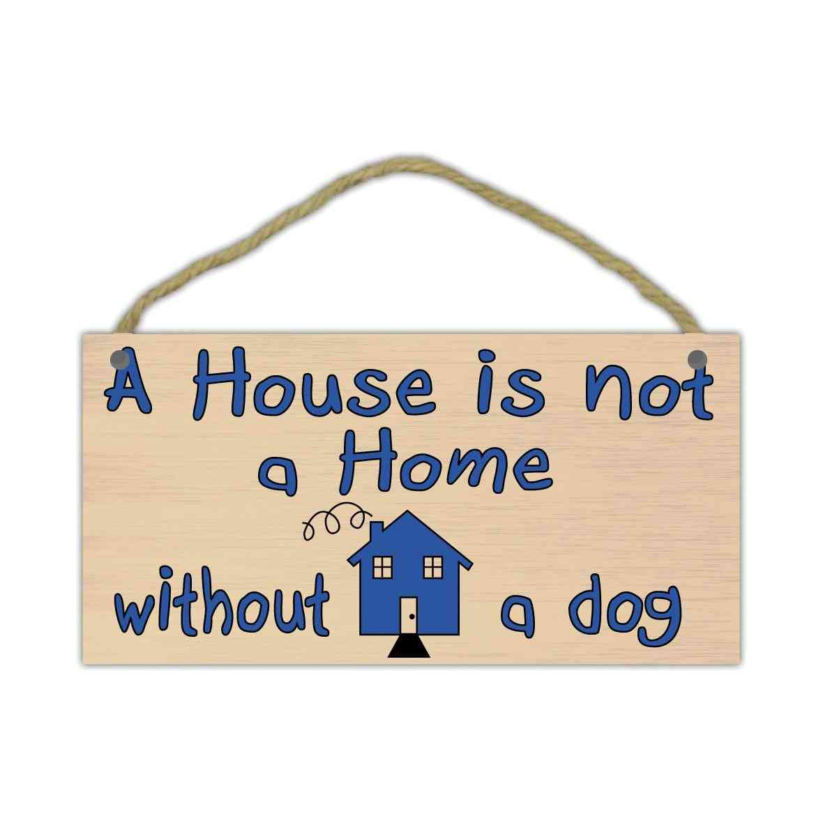 Sign, Wood, A House Is Not A Home Without A Dog, 10